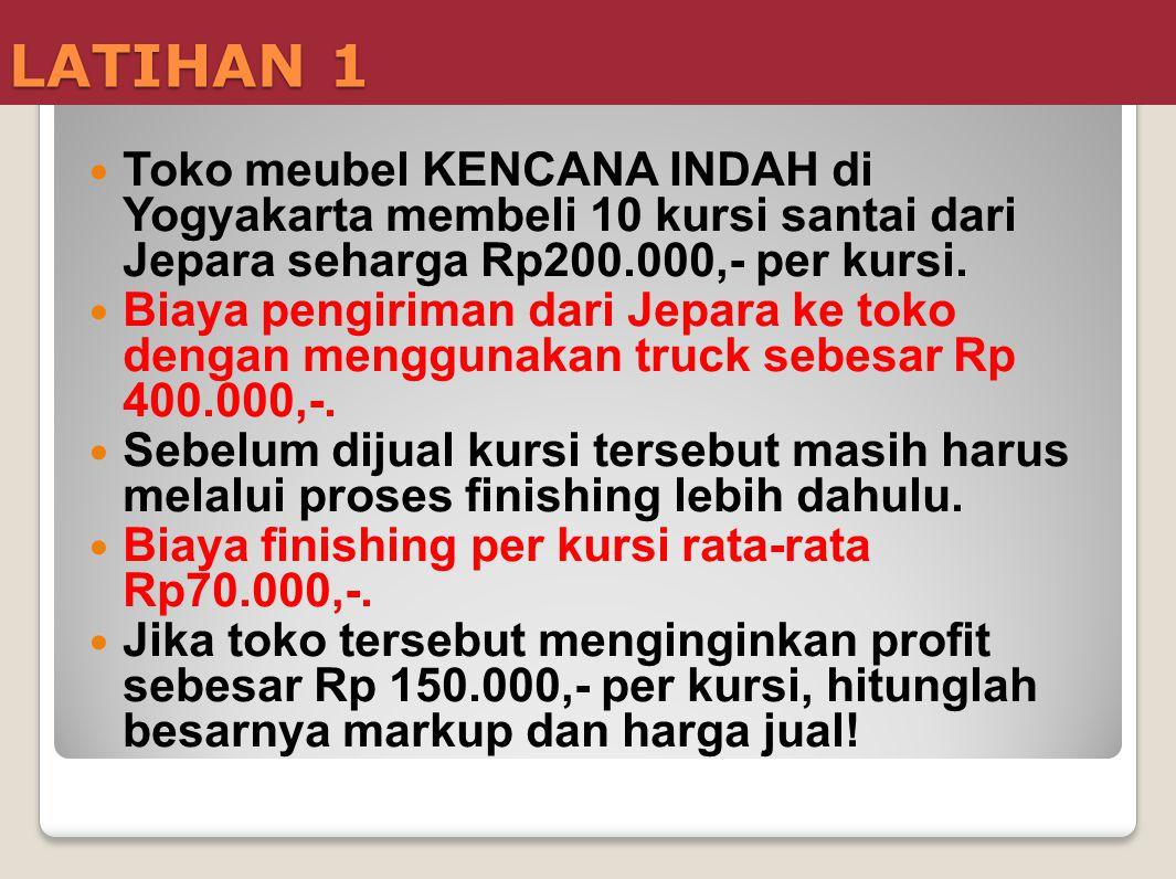 LATIHAN 1 Toko meubel KENCANA INDAH di Yogyakarta membeli 10 kursi santai dari Jepara seharga Rp200.000,- per kursi.