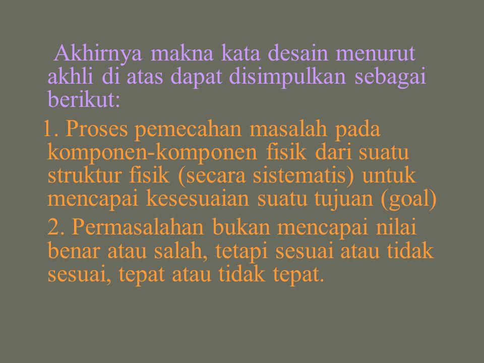 Akhirnya makna kata desain menurut akhli di atas dapat disimpulkan sebagai berikut: