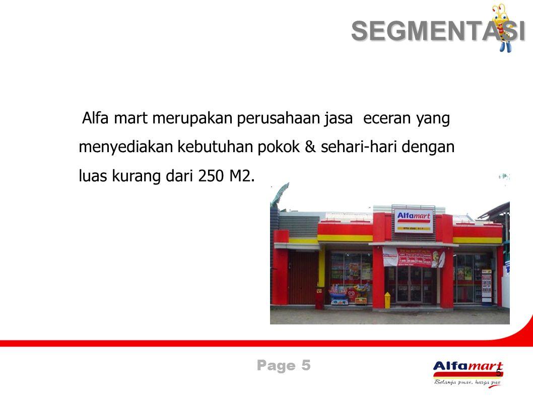 SEGMENTASI Alfa mart merupakan perusahaan jasa eceran yang menyediakan kebutuhan pokok & sehari-hari dengan luas kurang dari 250 M2.