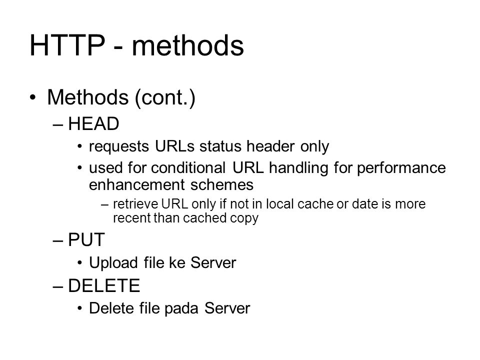 HTTP - methods Methods (cont.) HEAD PUT DELETE