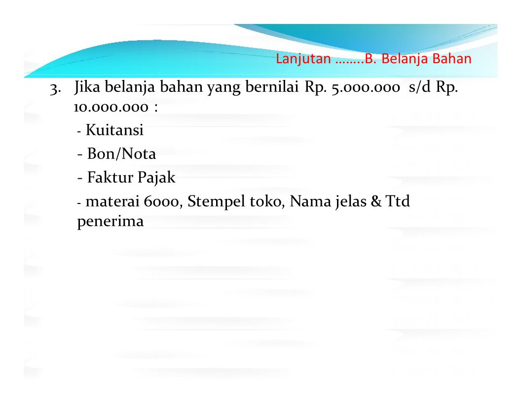 Jika belanja bahan yang bernilai Rp. 5.000.000 s/d Rp. 10.000.000 :