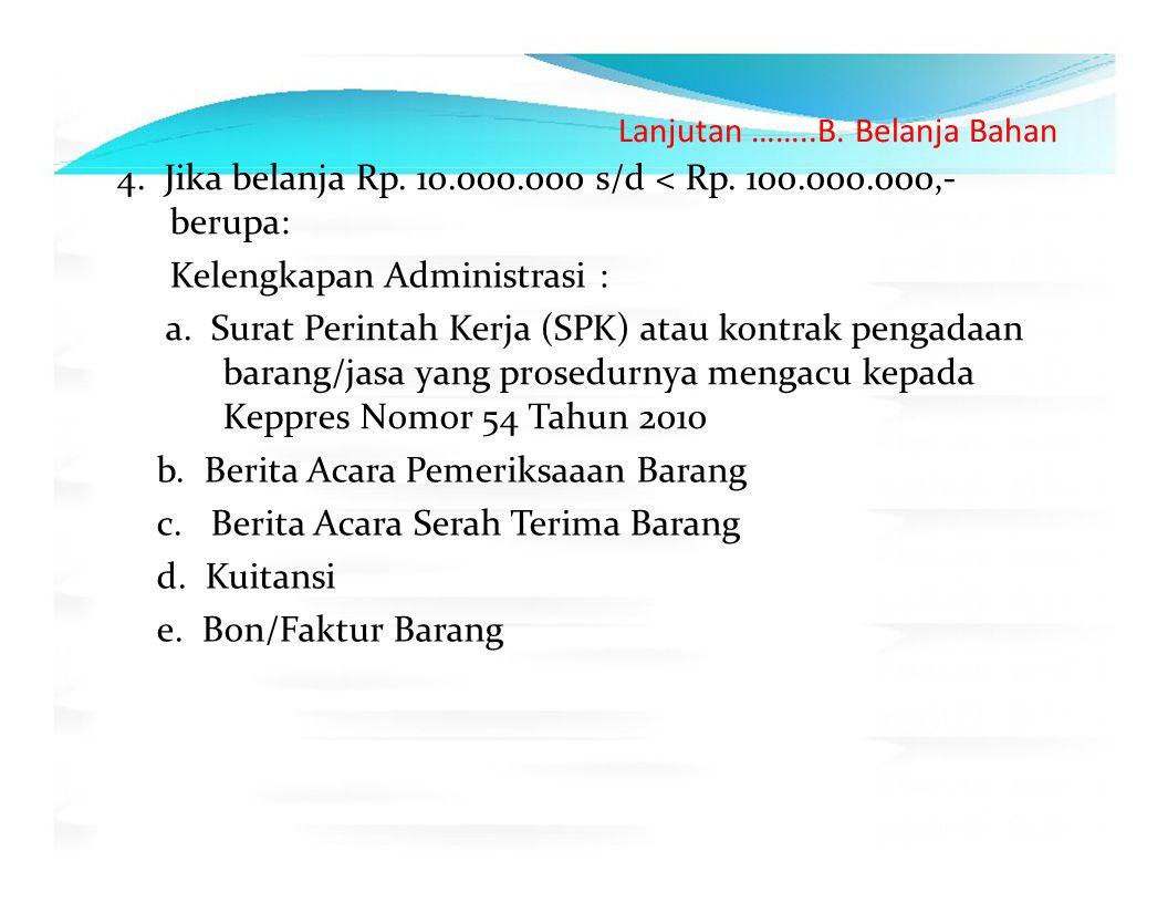 4. Jika belanja Rp. 10.000.000 s/d < Rp. 100.000.000,‐ berupa: