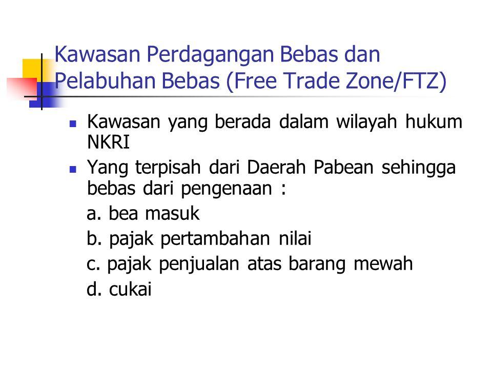 Kawasan Perdagangan Bebas dan Pelabuhan Bebas (Free Trade Zone/FTZ)