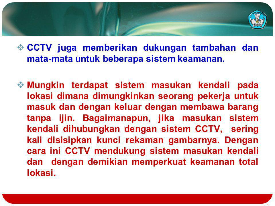 CCTV juga memberikan dukungan tambahan dan mata-mata untuk beberapa sistem keamanan.