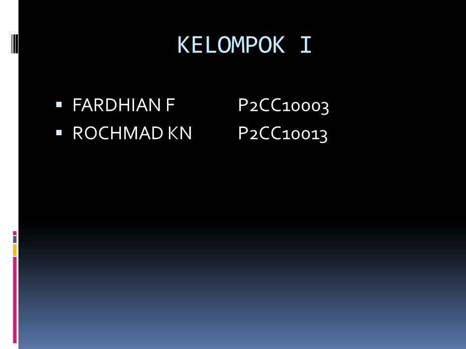 KELOMPOK I FARDHIAN F P2CC10003 ROCHMAD KN P2CC10013