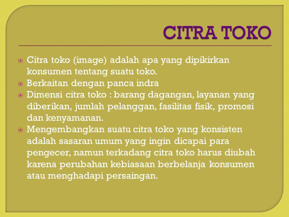 CITRA TOKO Citra toko (image) adalah apa yang dipikirkan konsumen tentang suatu toko. Berkaitan dengan panca indra.