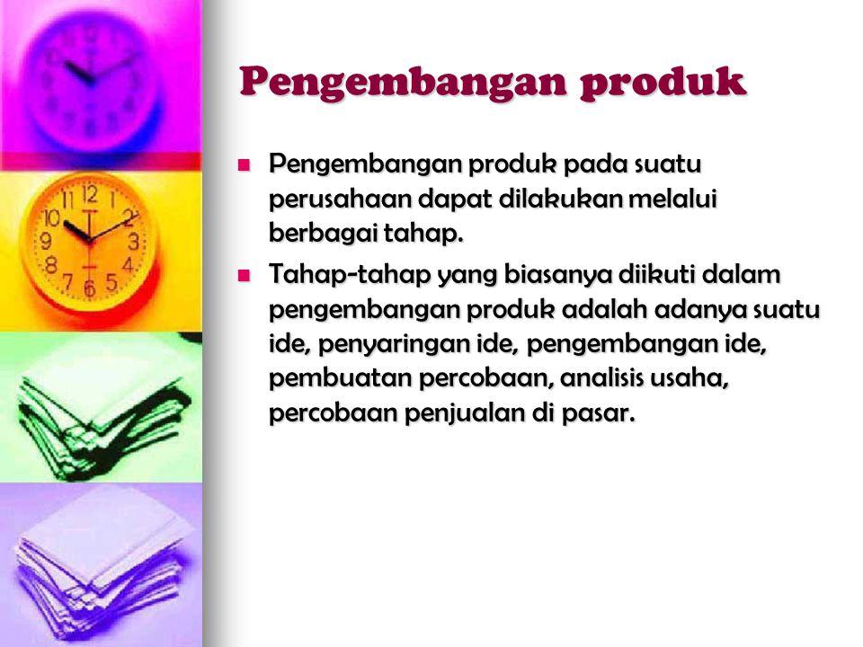 Pengembangan produk Pengembangan produk pada suatu perusahaan dapat dilakukan melalui berbagai tahap.