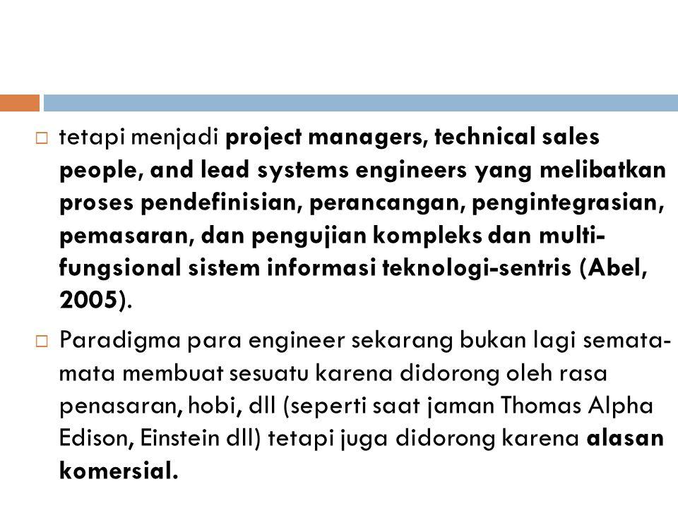 tetapi menjadi project managers, technical sales people, and lead systems engineers yang melibatkan proses pendefinisian, perancangan, pengintegrasian, pemasaran, dan pengujian kompleks dan multi- fungsional sistem informasi teknologi-sentris (Abel, 2005).