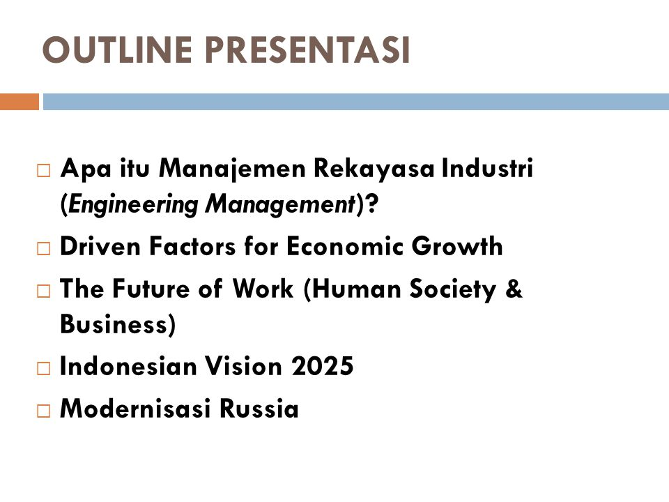 OUTLINE PRESENTASI Apa itu Manajemen Rekayasa Industri (Engineering Management) Driven Factors for Economic Growth.