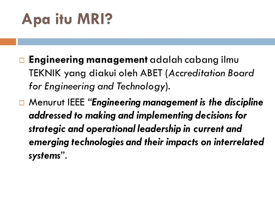Apa itu MRI Engineering management adalah cabang ilmu TEKNIK yang diakui oleh ABET (Accreditation Board for Engineering and Technology).