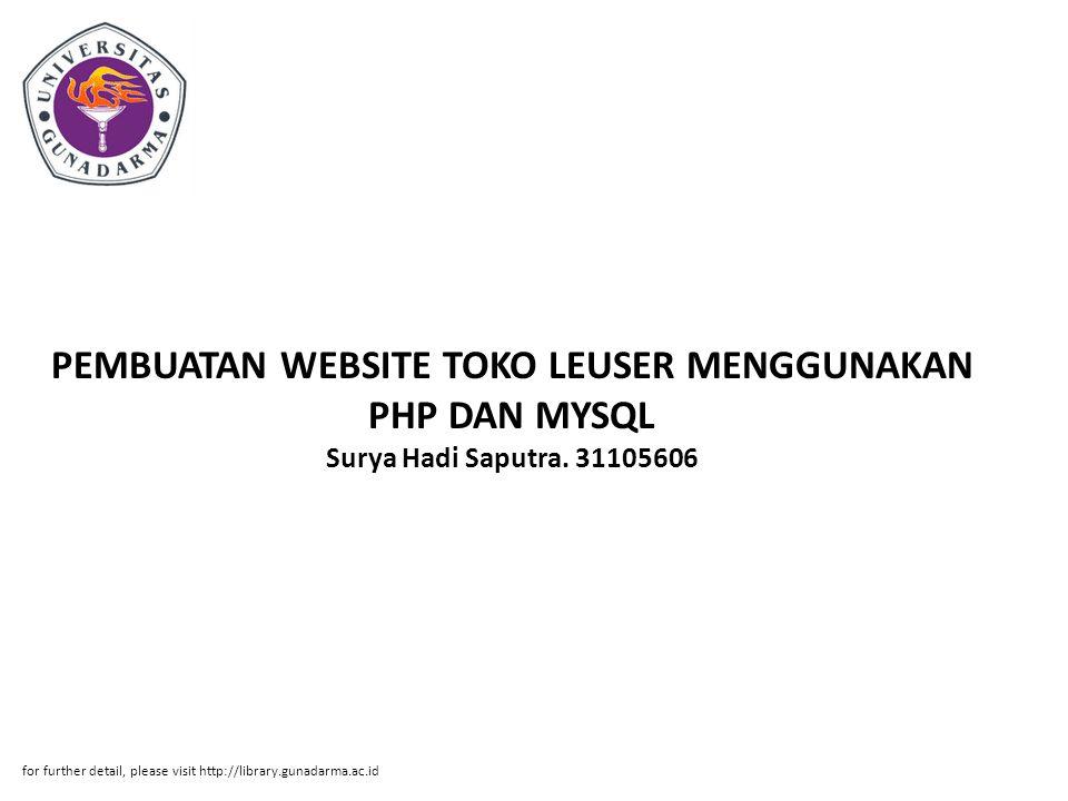 PEMBUATAN WEBSITE TOKO LEUSER MENGGUNAKAN PHP DAN MYSQL Surya Hadi Saputra. 31105606