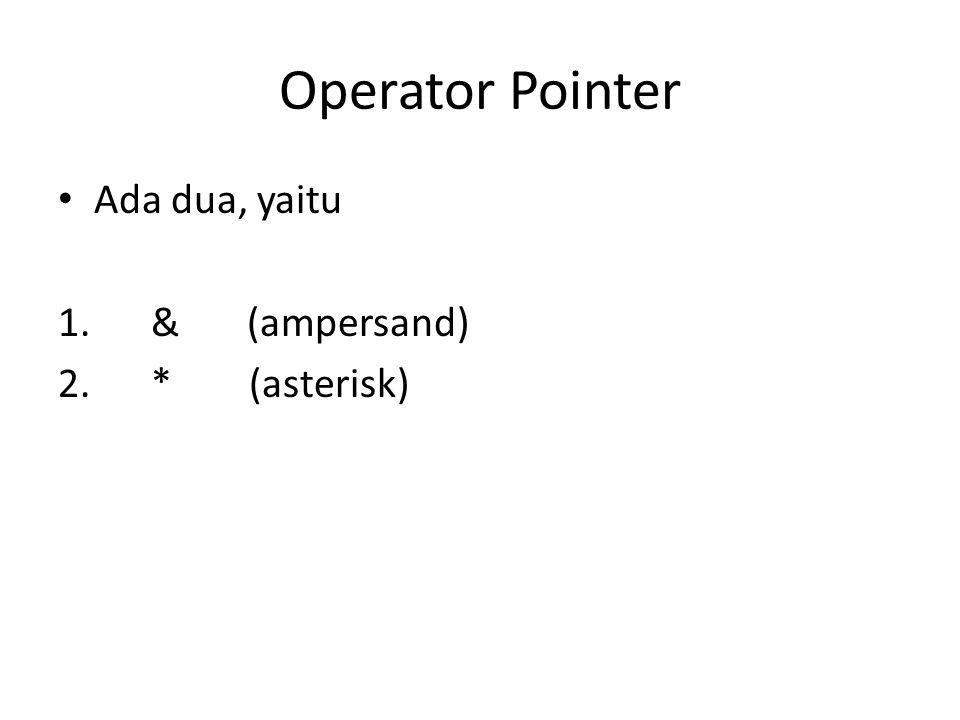 Operator Pointer Ada dua, yaitu & (ampersand) * (asterisk)
