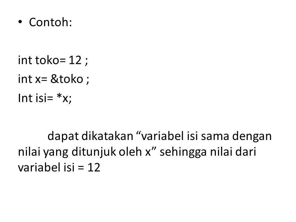 Contoh: int toko= 12 ; int x= &toko ; Int isi= *x;