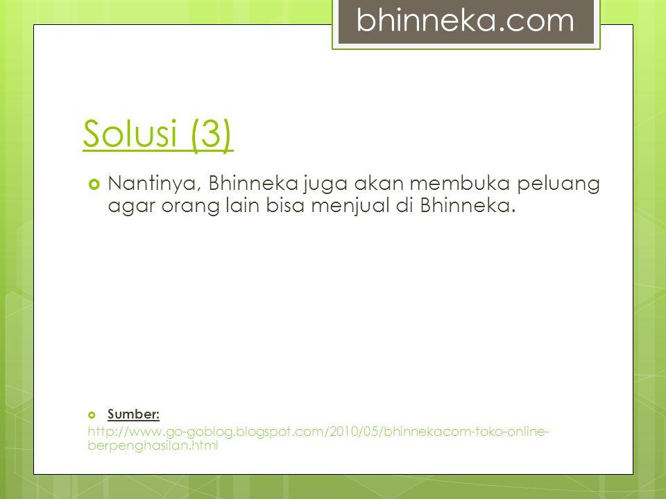 bhinneka.com Solusi (3) Nantinya, Bhinneka juga akan membuka peluang agar orang lain bisa menjual di Bhinneka.