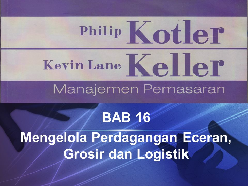 BAB 16 Mengelola Perdagangan Eceran, Grosir dan Logistik