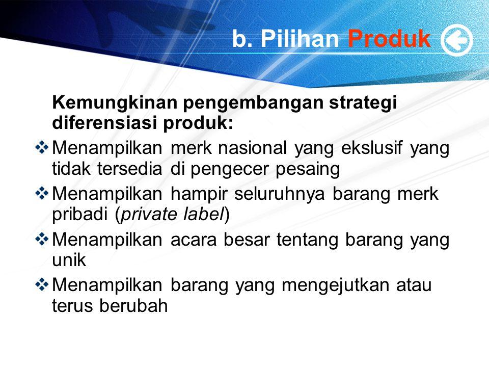 b. Pilihan Produk Kemungkinan pengembangan strategi diferensiasi produk: