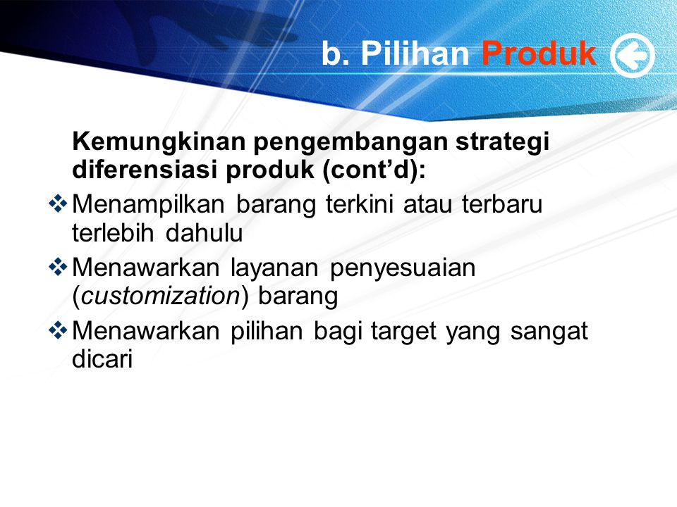 b. Pilihan Produk Kemungkinan pengembangan strategi diferensiasi produk (cont'd): Menampilkan barang terkini atau terbaru terlebih dahulu.