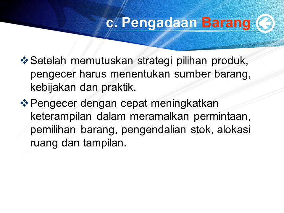 c. Pengadaan Barang Setelah memutuskan strategi pilihan produk, pengecer harus menentukan sumber barang, kebijakan dan praktik.