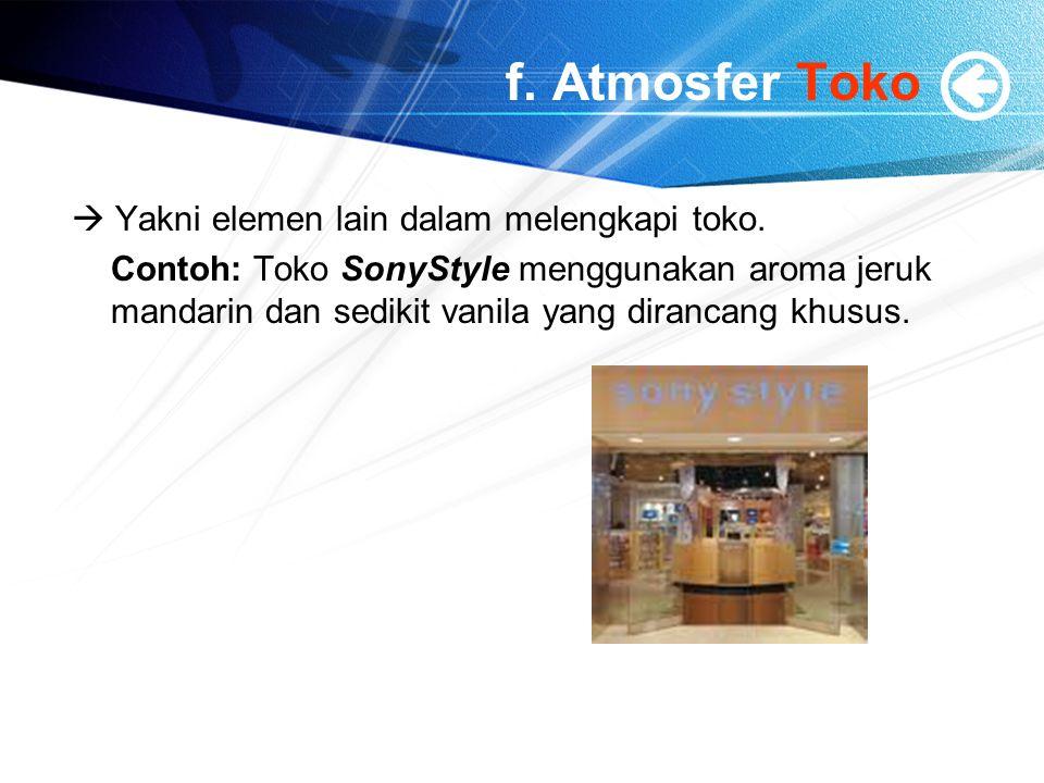f. Atmosfer Toko  Yakni elemen lain dalam melengkapi toko.