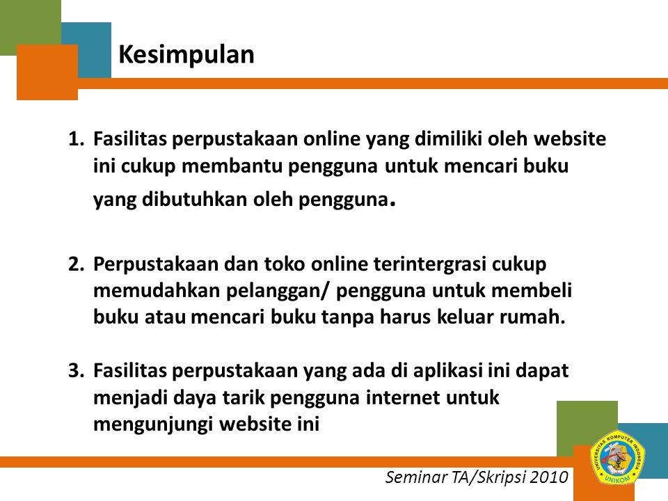 Kesimpulan Fasilitas perpustakaan online yang dimiliki oleh website ini cukup membantu pengguna untuk mencari buku yang dibutuhkan oleh pengguna.