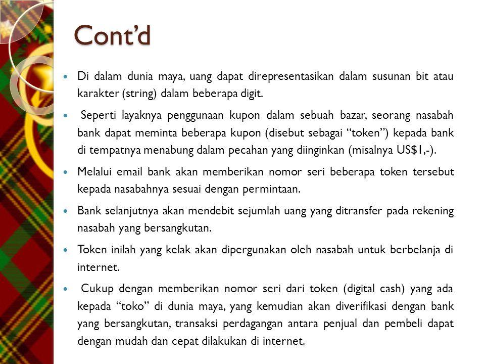 Cont'd Di dalam dunia maya, uang dapat direpresentasikan dalam susunan bit atau karakter (string) dalam beberapa digit.