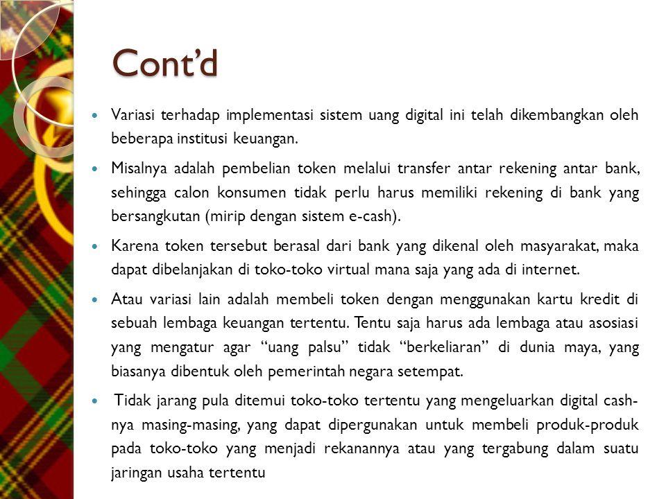 Cont'd Variasi terhadap implementasi sistem uang digital ini telah dikembangkan oleh beberapa institusi keuangan.