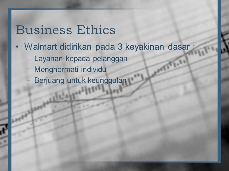 Business Ethics Walmart didirikan pada 3 keyakinan dasar :
