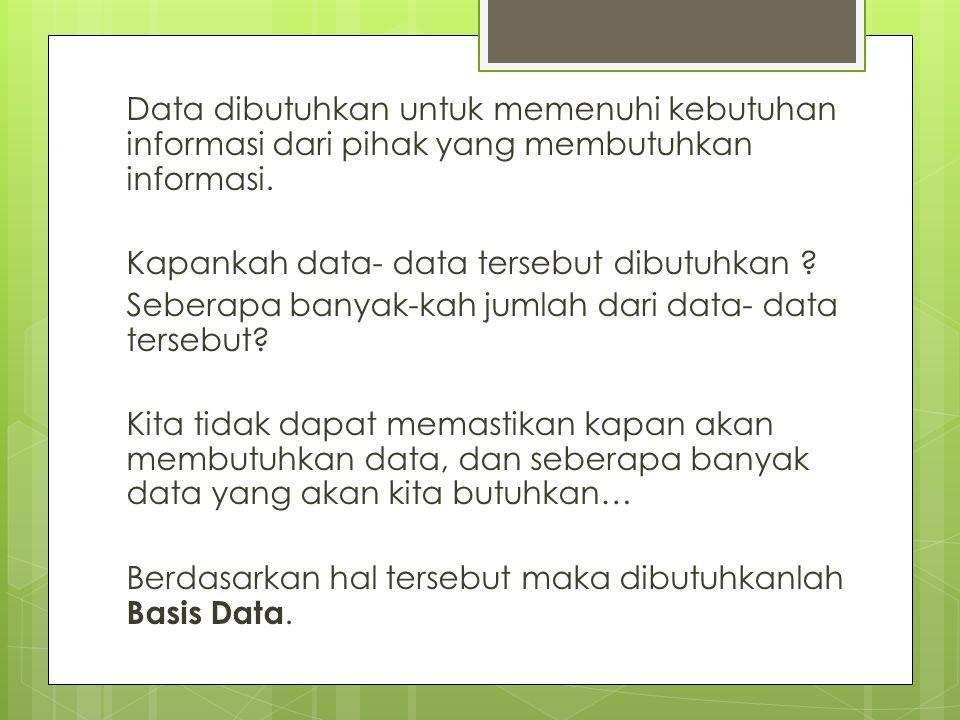 Data dibutuhkan untuk memenuhi kebutuhan informasi dari pihak yang membutuhkan informasi.