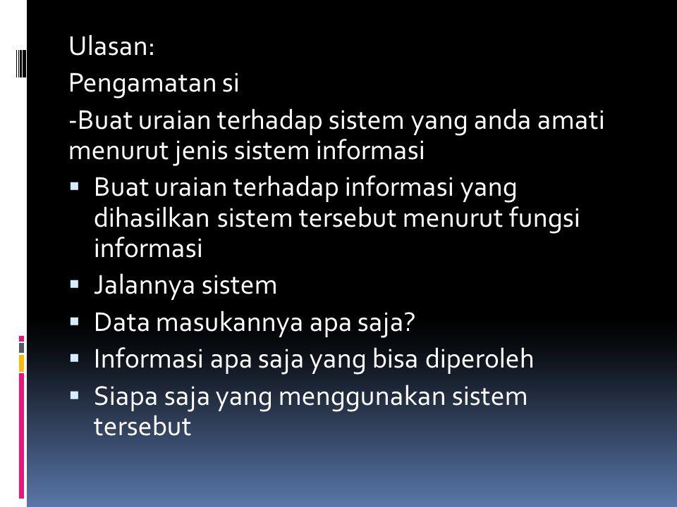 Ulasan: Pengamatan si. -Buat uraian terhadap sistem yang anda amati menurut jenis sistem informasi.