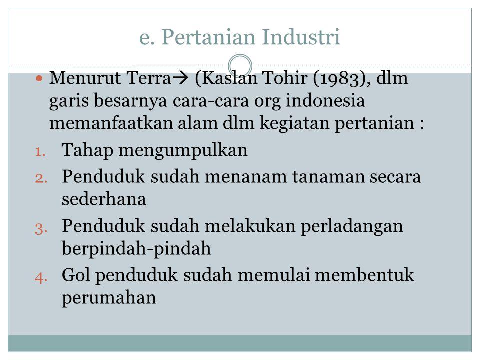 e. Pertanian Industri Menurut Terra (Kaslan Tohir (1983), dlm garis besarnya cara-cara org indonesia memanfaatkan alam dlm kegiatan pertanian :
