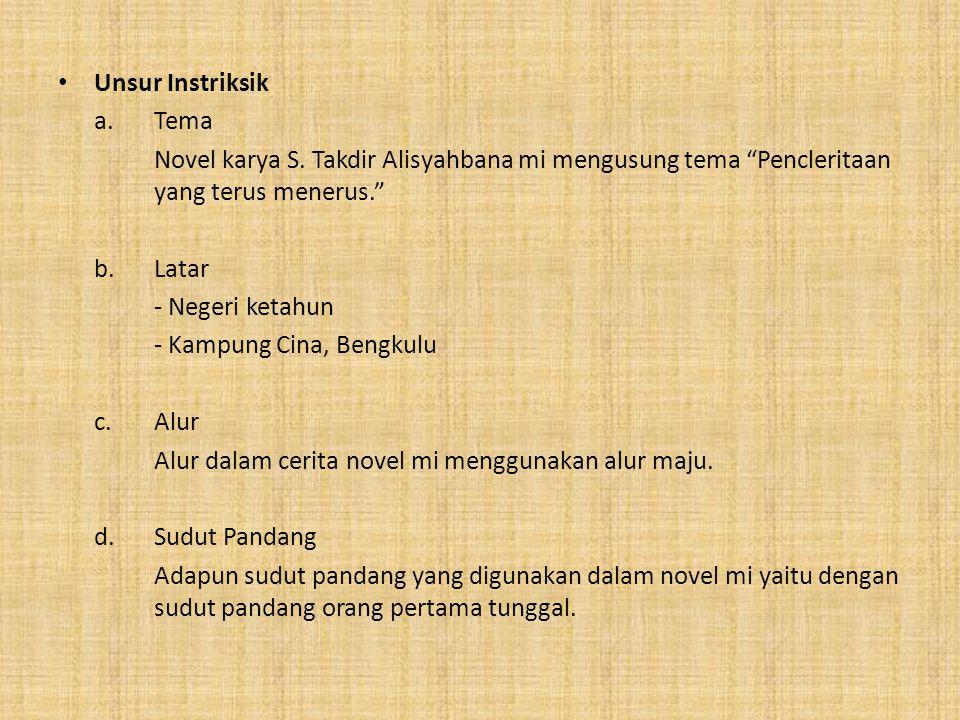 Unsur Instriksik a. Tema. Novel karya S. Takdir Alisyahbana mi mengusung tema Pencleritaan yang terus menerus.