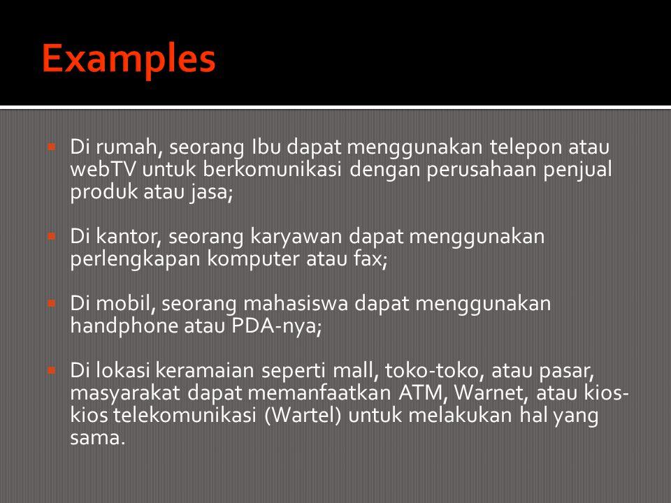 Examples Di rumah, seorang Ibu dapat menggunakan telepon atau webTV untuk berkomunikasi dengan perusahaan penjual produk atau jasa;