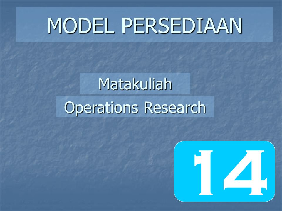 MODEL PERSEDIAAN Matakuliah Operations Research 14