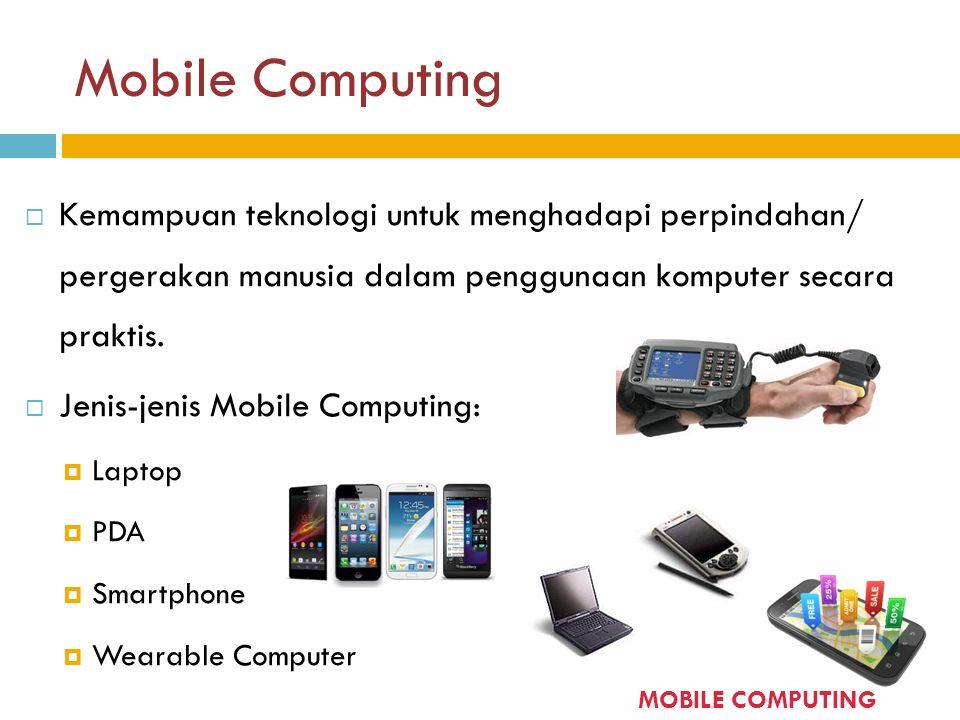 Mobile Computing Kemampuan teknologi untuk menghadapi perpindahan/ pergerakan manusia dalam penggunaan komputer secara praktis.
