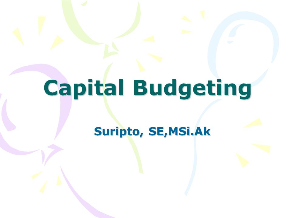 Capital Budgeting Suripto, SE,MSi.Ak