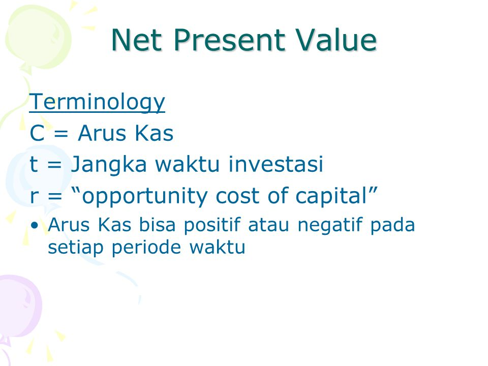 Net Present Value Terminology C = Arus Kas t = Jangka waktu investasi