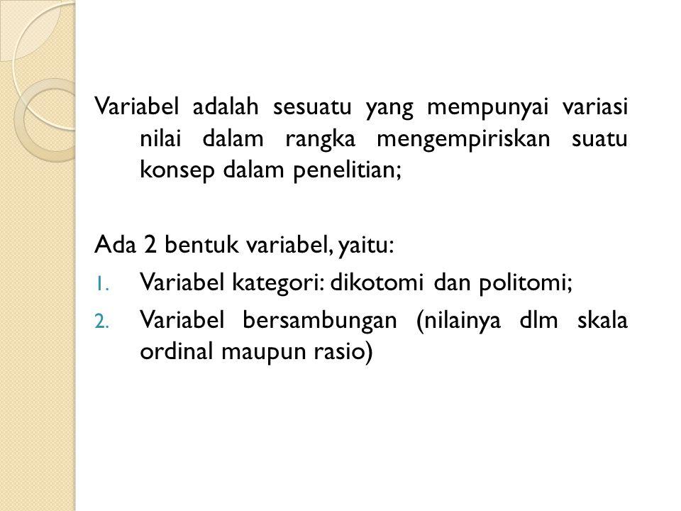 Variabel adalah sesuatu yang mempunyai variasi nilai dalam rangka mengempiriskan suatu konsep dalam penelitian;