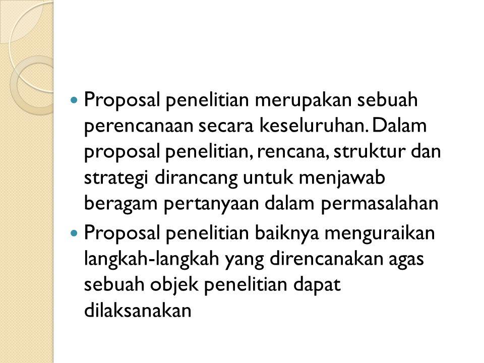 Proposal penelitian merupakan sebuah perencanaan secara keseluruhan