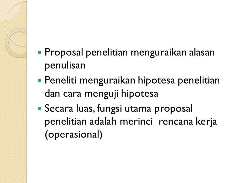 Proposal penelitian menguraikan alasan penulisan