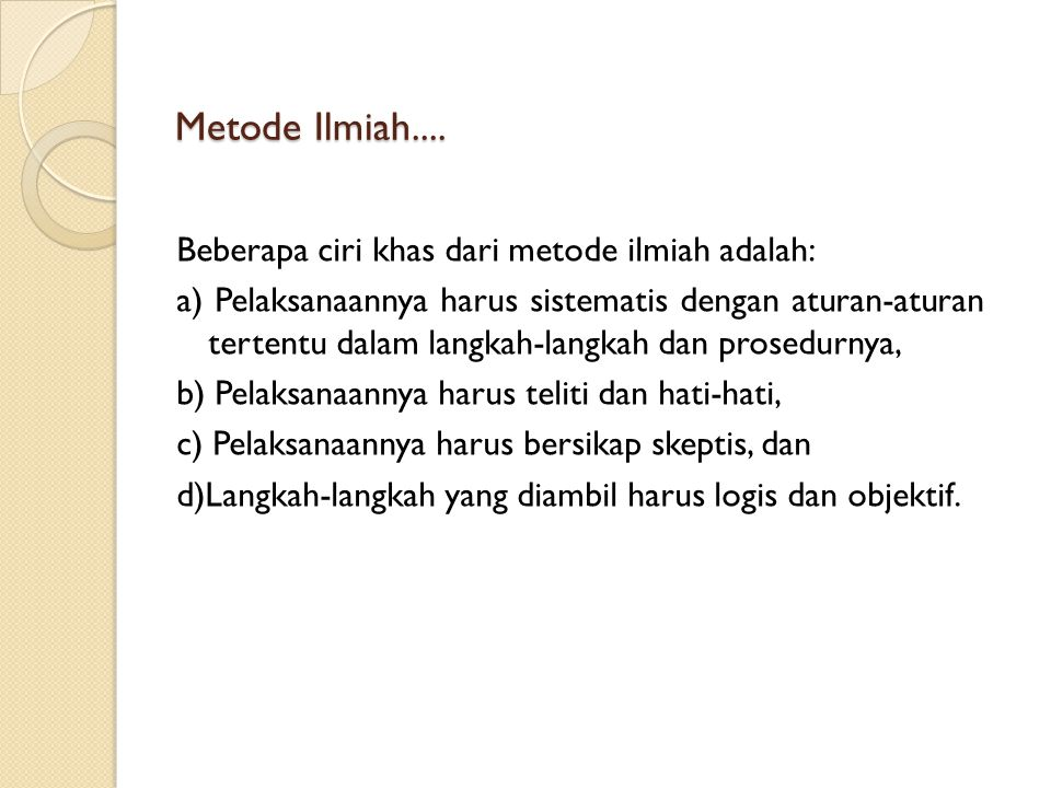 Metode Ilmiah.... Beberapa ciri khas dari metode ilmiah adalah: