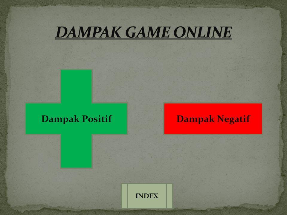 DAMPAK GAME ONLINE Dampak Positif Dampak Negatif INDEX