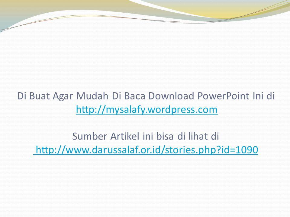 Di Buat Agar Mudah Di Baca Download PowerPoint Ini di http://mysalafy