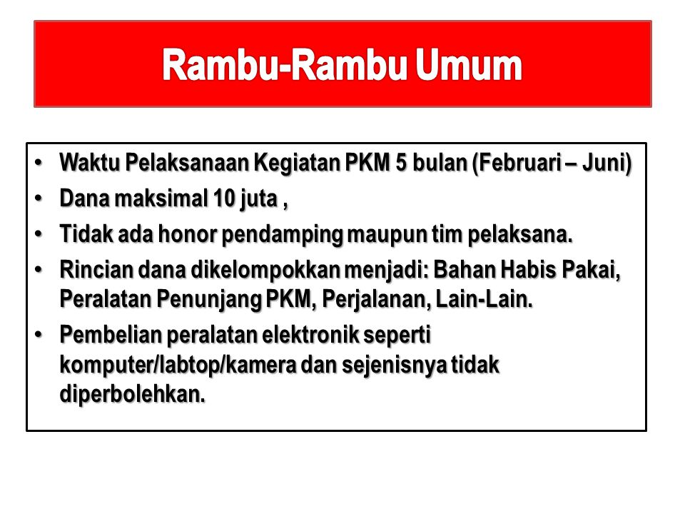 Rambu-Rambu Umum Waktu Pelaksanaan Kegiatan PKM 5 bulan (Februari – Juni) Dana maksimal 10 juta , Tidak ada honor pendamping maupun tim pelaksana.