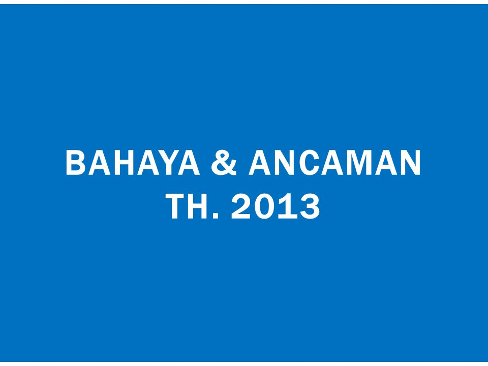 bahaya & ancaman TH. 2013