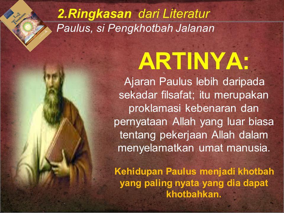 ARTINYA: 2.Ringkasan dari Literatur Paulus, si Pengkhotbah Jalanan