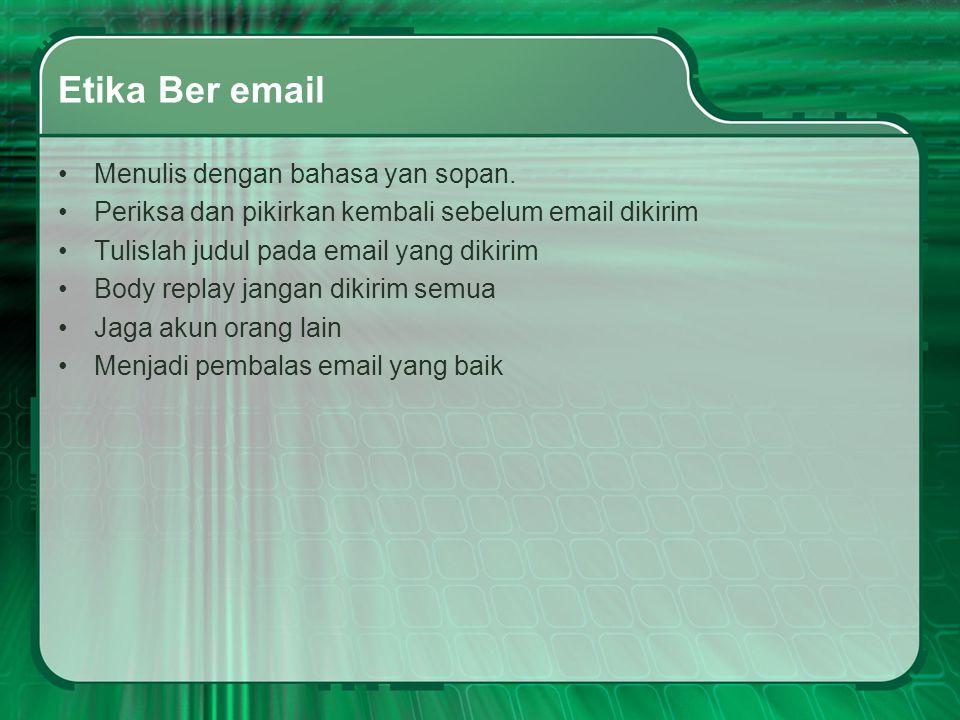 Etika Ber email Menulis dengan bahasa yan sopan.