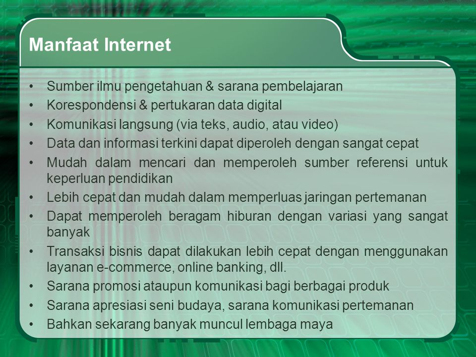 Manfaat Internet Sumber ilmu pengetahuan & sarana pembelajaran