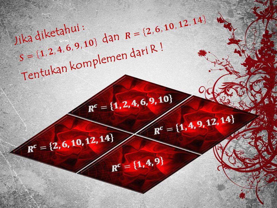 Jika diketahui : dan Tentukan komplemen dari R !