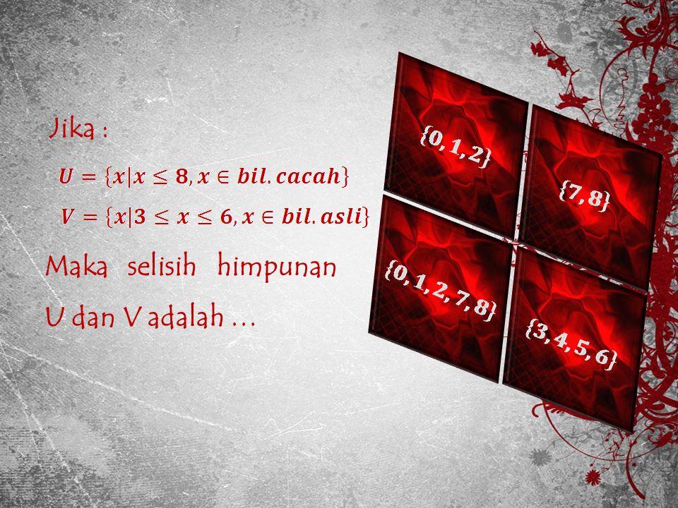Jika : Maka selisih himpunan U dan V adalah …