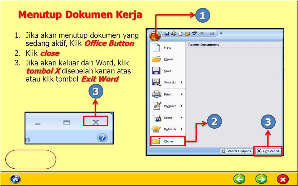 Menutup Dokumen Kerja 1. Jika akan menutup dokumen yang sedang aktif, Klik Office Button. Klik close.